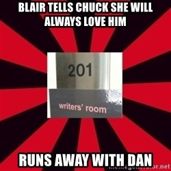 Gossip Girl Writers - Blair tells chuck she will always love him Runs away with Dan
