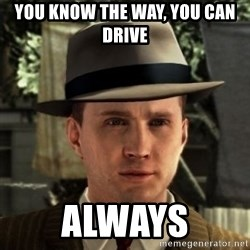Cole Phelps - You know the way, you can drive Always