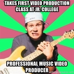 Pop-Punk-Guitarman - takes first video production class at jr. college  professional music video producer
