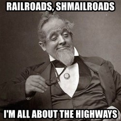 1889 [10] guy - railroads, shmailroads i'm all about the highways