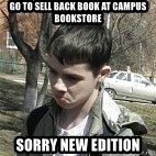 angry guy - Go To sell back book at campus bookstore sorry new edition