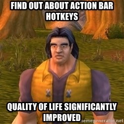 Noob WoW Player - FIND OUT ABOUT ACTION BAR HOTKEYS QUALITY OF LIFE SIGNIFICANTLY IMPROVED