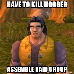 Noob WoW Player - have to kill hogger assemble raid group