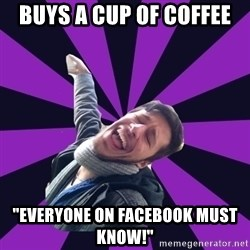 """Overtly Homosexual Dan - Buys a cup of coffee """"everyone on facebook must know!"""""""