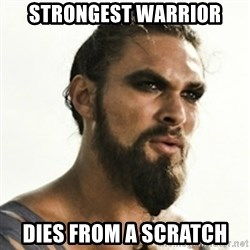 Khal Drogo - Strongest Warrior Dies from a scratch