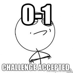challenge acepted - 0-1