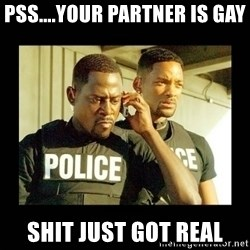 Shit Just Got Real - Pss....Your partner is gay ShiT just got real
