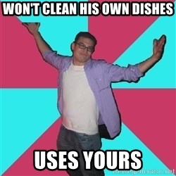 Douchebag Roommate - won't clean his own dishes uses yours