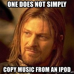 Boromir - one does not simply copy music from an ipod