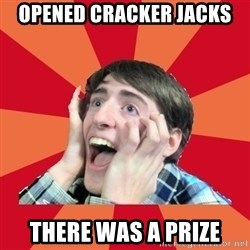 Super Excited - opened cracker jacks There was a prize