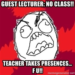 Rage FU - Guest Lecturer: No class!! Teacher takes presences...   f u!!