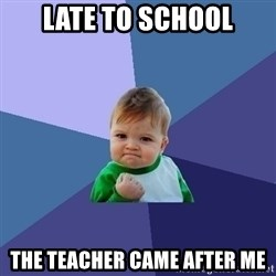 Success Kid - late to school the teacher came after me