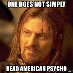 Boromir - one does not simply read american psycho
