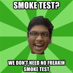 Excited Brown Kid - Smoke Test? We don't need no freakin smoke test