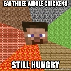 Minecraft Guy - eat three whole chickens still hungry