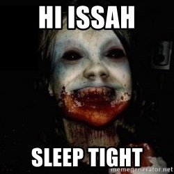 scary meme - HI ISSAH SLEEP TIGHT