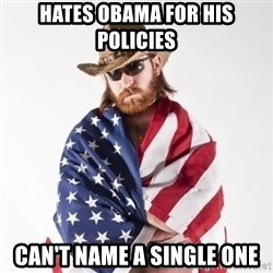 Murica Man - HATES OBAMA FOR HIS POLICIES CAN'T NAME A SINGLE ONE