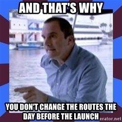 J walter weatherman - And that's why You don't change the routes the day before the launch