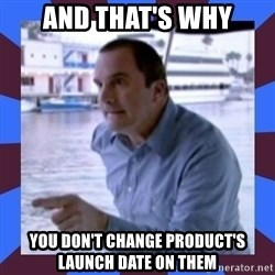 J walter weatherman - And that's why you don't change product's launch date on them