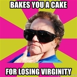 Good Grandma Gayle - bakes you a cake for losing virginity