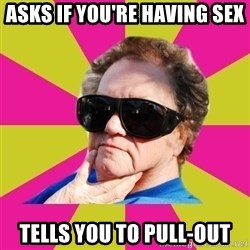 Good Grandma Gayle - asks if you're having sex tells you to pull-out