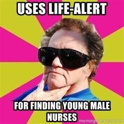 Good Grandma Gayle - uses life-alert for finding young male nurses