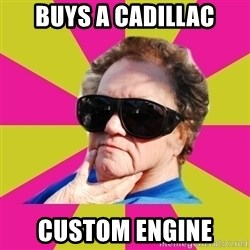 Good Grandma Gayle - buys a cadillac custom engine