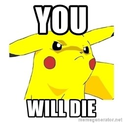 Pikachu - You will die