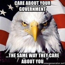American Pride Eagle - Care about your government ...the same way they care about you