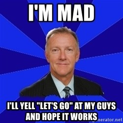 """Ron Wilson/Leafs Memes - I'm mad i'll yell """"let's go"""" at my guys and hope it works"""