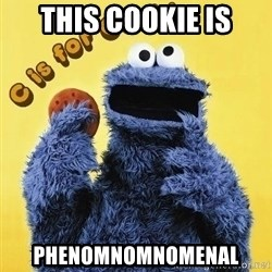 cookie monster  - This cookie is Phenomnomnomenal