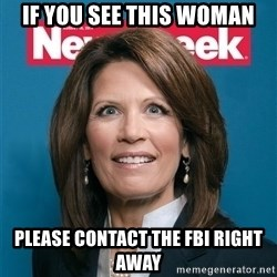 Crazy Eyed Michelle Bachmann - If you see this woman please contact the FBI right away