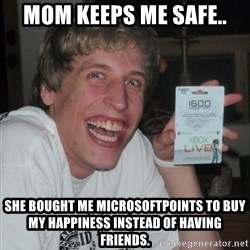 GAMER TEEN - MOM keeps me safe.. she bought me microsoftpoints to buy my happiness instead of having friends.
