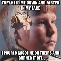 PTSD Clarinet Boy - they held me down and farted in my face i poured gasoline on theirs and burned it off