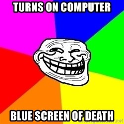 Trollface - TURNS ON COMPUTER BLUE SCREEN OF DEATH