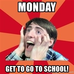 Super Excited - MondaY Get to go to school!