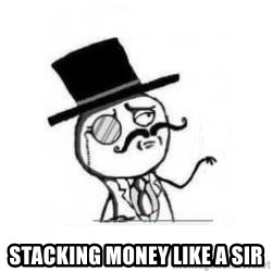 Feel Like A Sir - STACKING MONEY LIKE A SIR
