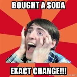 Super Excited - BOught a soda exact chAnge!!!