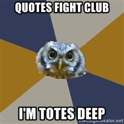 Art Newbie Owl - Quotes Fight club I'm totes deep