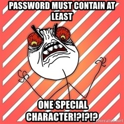 iHate - password must contain AT LEAST  one special character!?!?!?