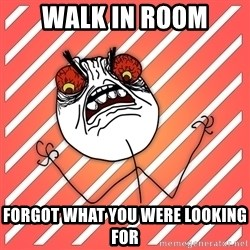 iHate - Walk in room forgot what you were looking for