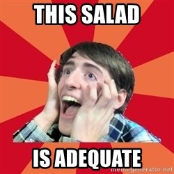 Super Excited - ThIs salad Is adequate