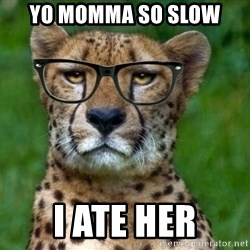 Hipster Cheetah - yo momma so slow i ate her