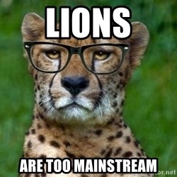 Hipster Cheetah - lions are too mainstream
