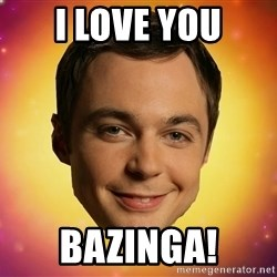 Sheldon Big Bang Theory - I love you bazinga!