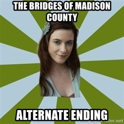 SMALL TOWN FASHIONISTA - the bridges of madison county Alternate ending