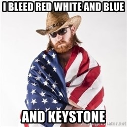Murica Man - I bleed red white and blue and keystone