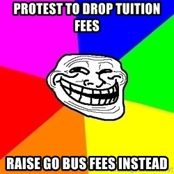 Trollface - Protest to drop tuition fees Raise Go bus fees instead