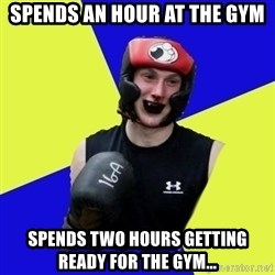 boxing logan - spends an hour at the gym spends two hours getting ready for the gym...