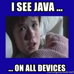 Sexto Sentido - I see java ... ... on all devices